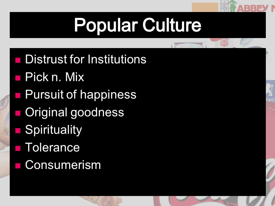 Distrust for Institutions Pick n. Mix Pursuit of happiness Original goodness Spirituality Tolerance Consumerism