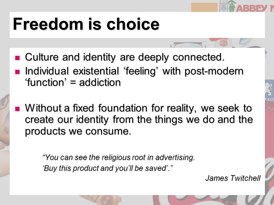 Freedom is choice Culture and identity are deeply connected.
