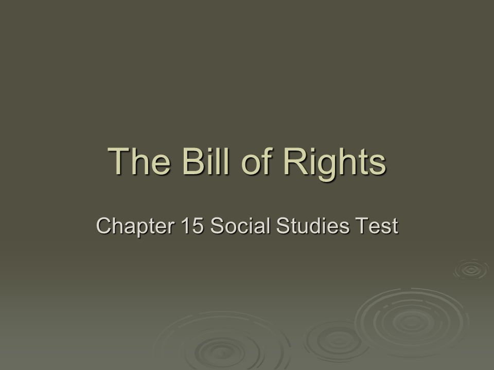 The Bill of Rights Chapter 15 Social Studies Test
