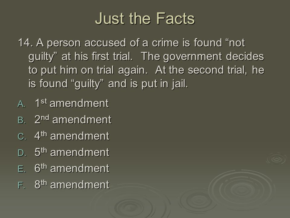 """Just the Facts 14. A person accused of a crime is found """"not guilty"""" at his first trial. The government decides to put him on trial again. At the seco"""