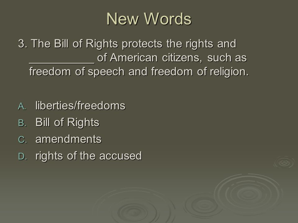 New Words 3. The Bill of Rights protects the rights and __________ of American citizens, such as freedom of speech and freedom of religion. A. liberti