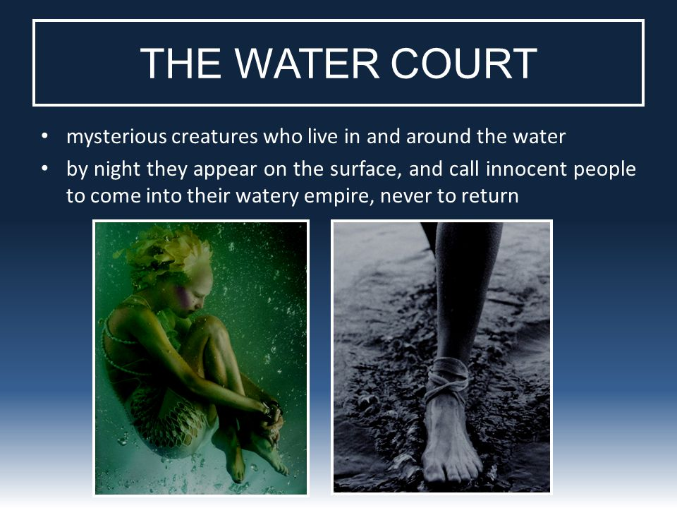 THE WATER COURT mysterious creatures who live in and around the water by night they appear on the surface, and call innocent people to come into their watery empire, never to return