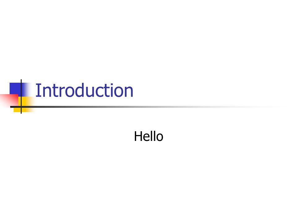 Introduction Hello