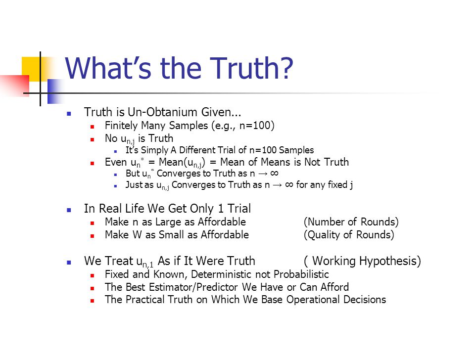 What's the Truth? Truth is Un-Obtanium Given... Finitely Many Samples (e.g., n=100) No u n,j is Truth It's Simply A Different Trial of n=100 Samples E
