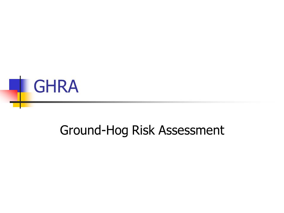 GHRA Ground-Hog Risk Assessment
