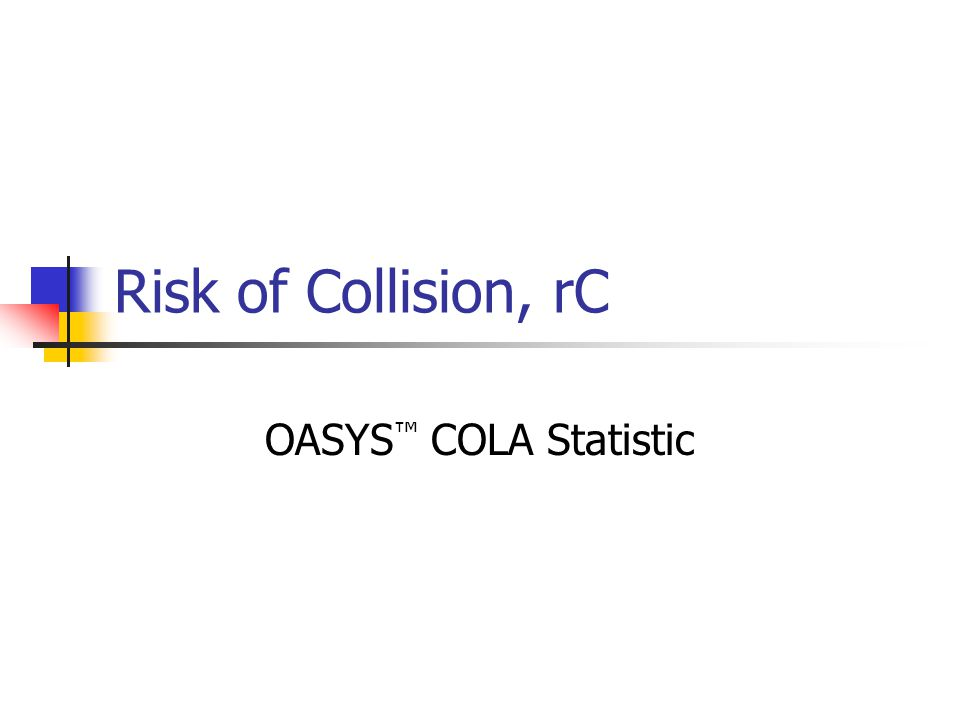 Risk of Collision, rC OASYS ™ COLA Statistic