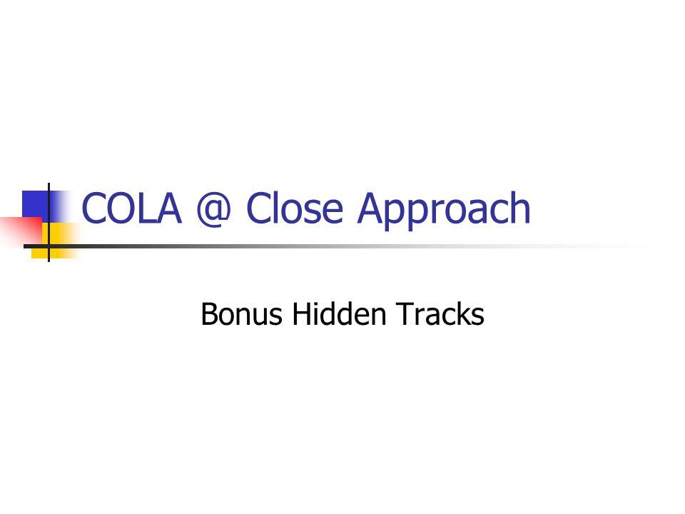 COLA @ Close Approach Bonus Hidden Tracks