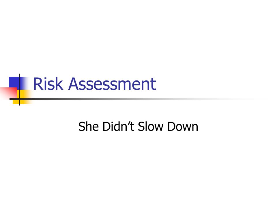 Risk Assessment She Didn't Slow Down