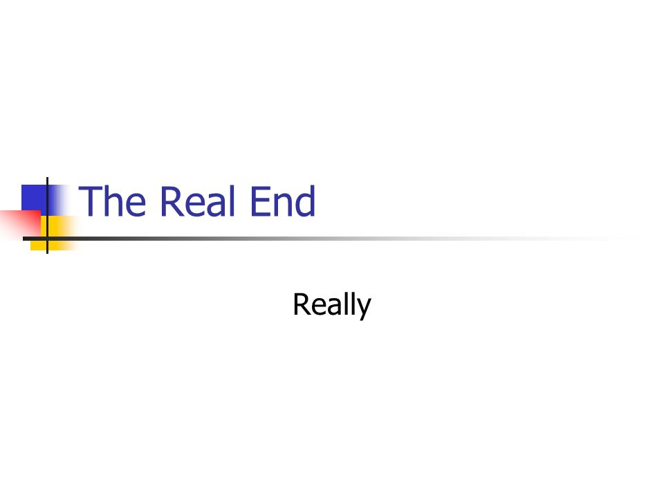 The Real End Really