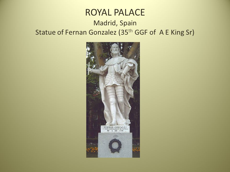 ROYAL PALACE Madrid, Spain Statue of Fernan Gonzalez (35 th GGF of A E King Sr)