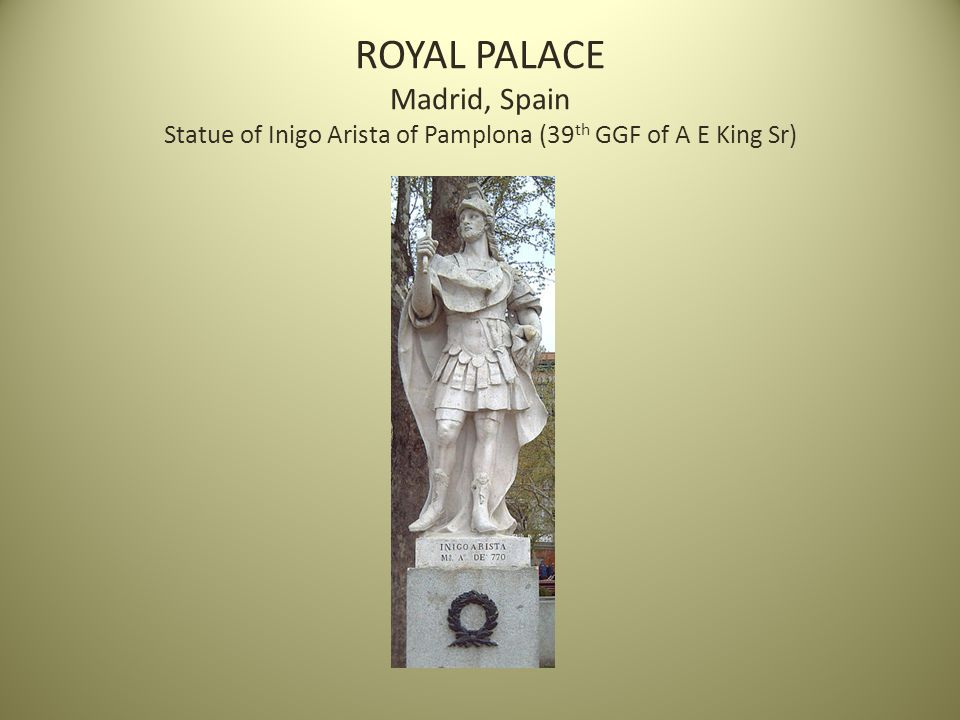 ROYAL PALACE Madrid, Spain Statue of Inigo Arista of Pamplona (39 th GGF of A E King Sr)