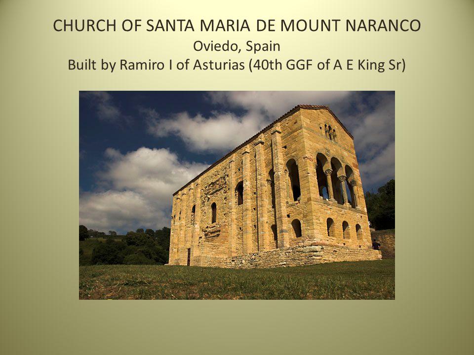 CHURCH OF SANTA MARIA DE MOUNT NARANCO Oviedo, Spain Built by Ramiro I of Asturias (40th GGF of A E King Sr)