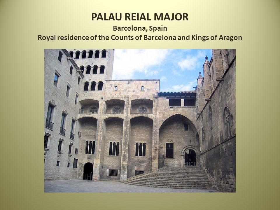 PALAU REIAL MAJOR Barcelona, Spain Royal residence of the Counts of Barcelona and Kings of Aragon