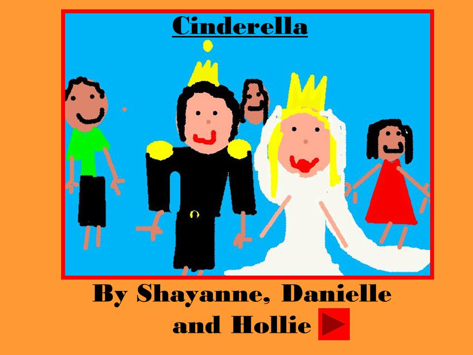 Once upon a time there was a girl named Cinderella.