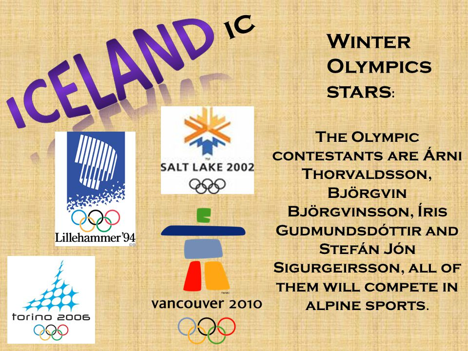 ic Winter Olympics stars : The Olympic contestants are Árni Thorvaldsson, Björgvin Björgvinsson, Íris Gudmundsdóttir and Stefán Jón Sigurgeirsson, all of them will compete in alpine sports.