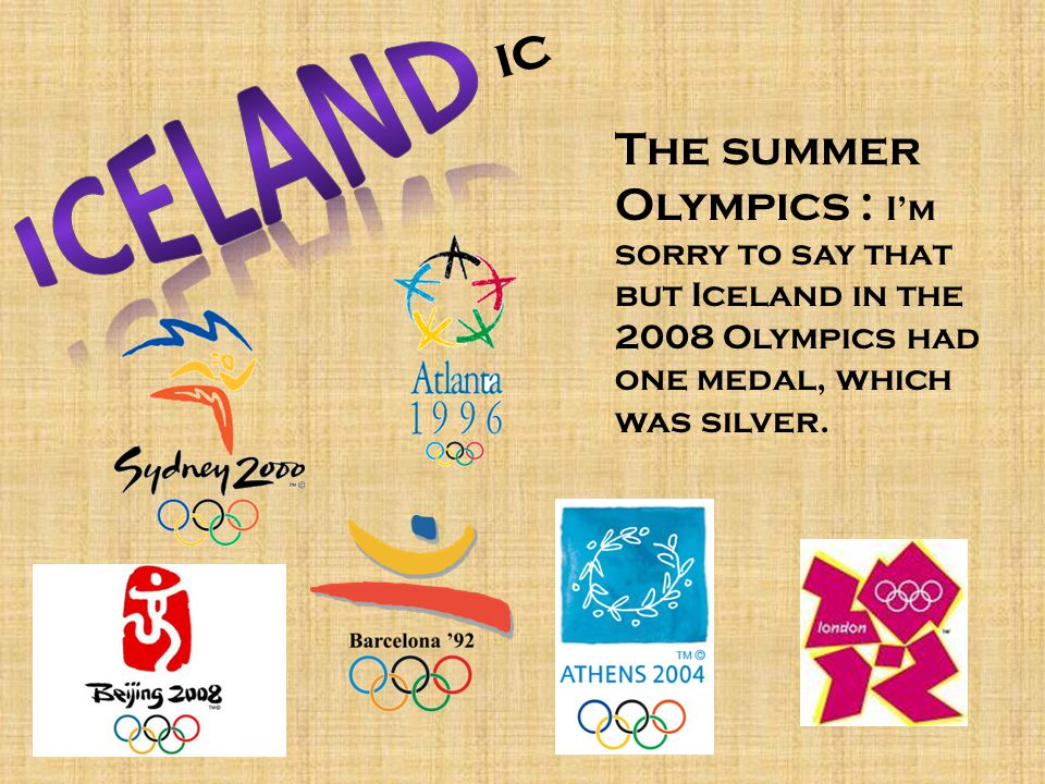 The summer Olympics : I'm sorry to say that but Iceland in the 2008 Olympics had one medal, which was silver.