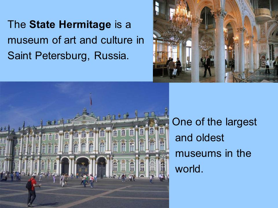 The State Hermitage is a museum of art and culture in Saint Petersburg, Russia.
