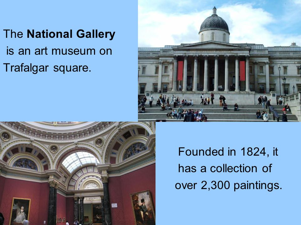 The National Gallery is an art museum on Trafalgar square.
