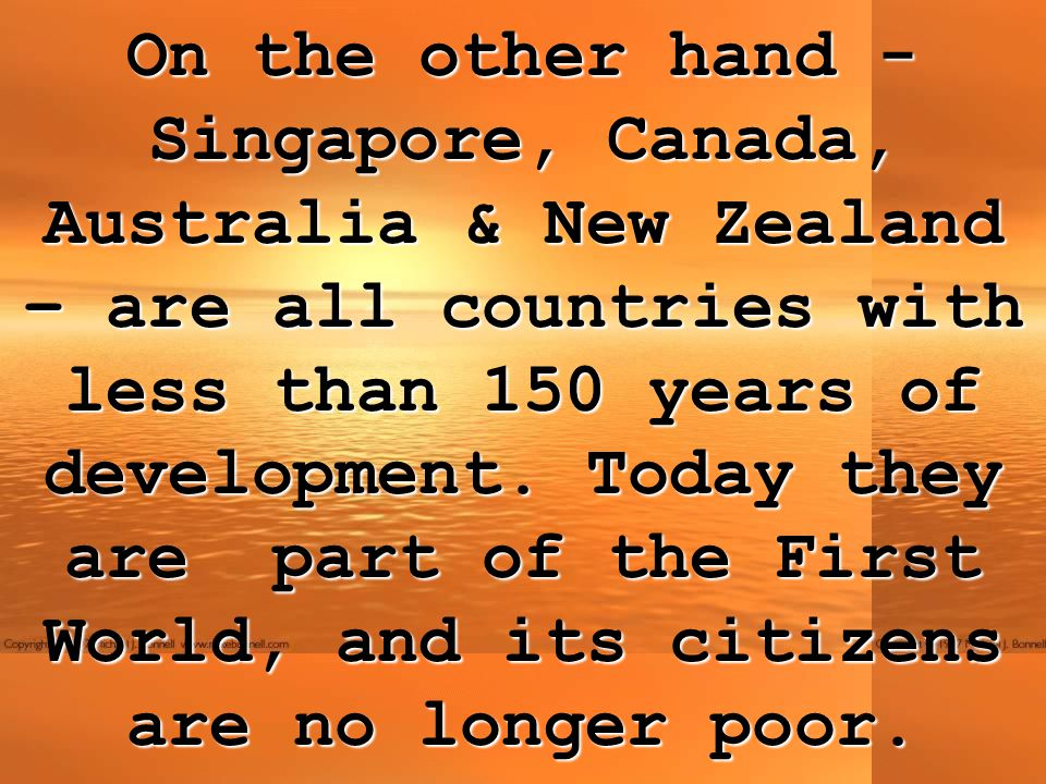 On the other hand - Singapore, Canada, Australia & New Zealand – are all countries with less than 150 years of development.