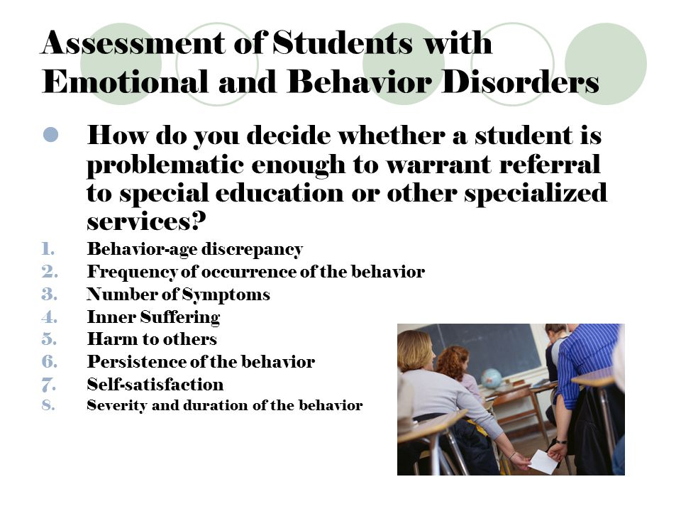 Assessment of Students with Emotional and Behavior Disorders How do you decide whether a student is problematic enough to warrant referral to special