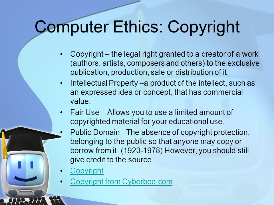 Copyright – the legal right granted to a creator of a work (authors, artists, composers and others) to the exclusive publication, production, sale or