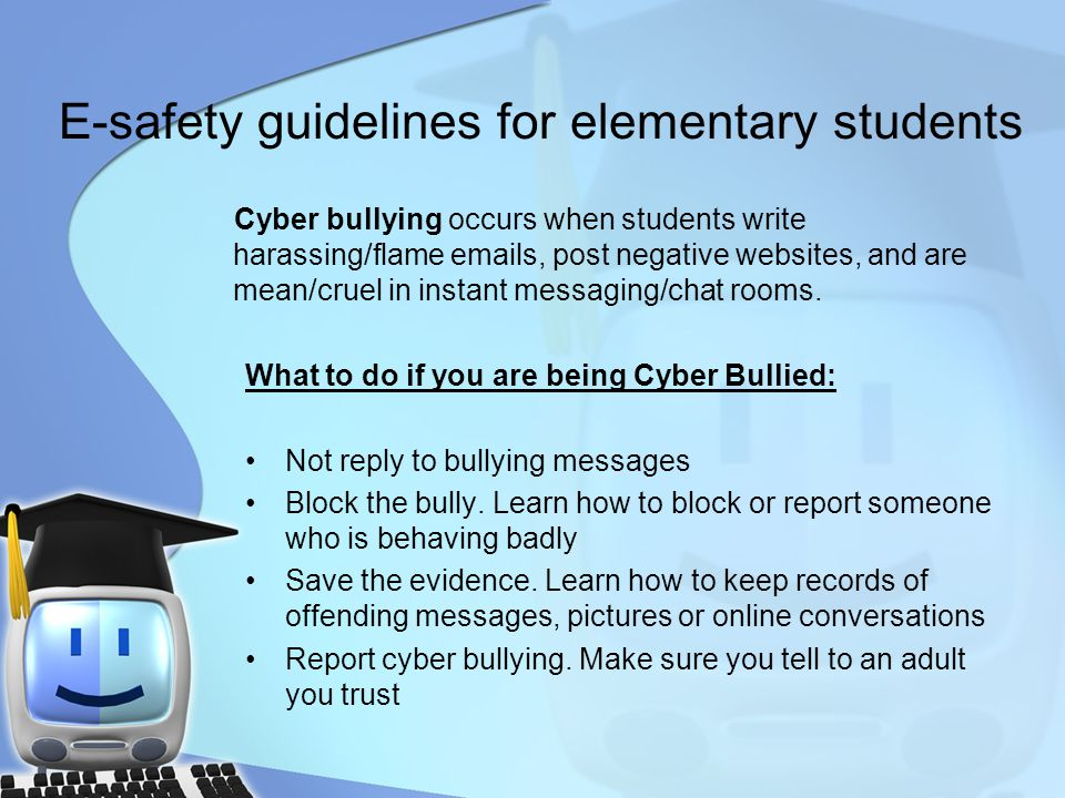E-safety guidelines for elementary students Cyber bullying occurs when students write harassing/flame emails, post negative websites, and are mean/cru