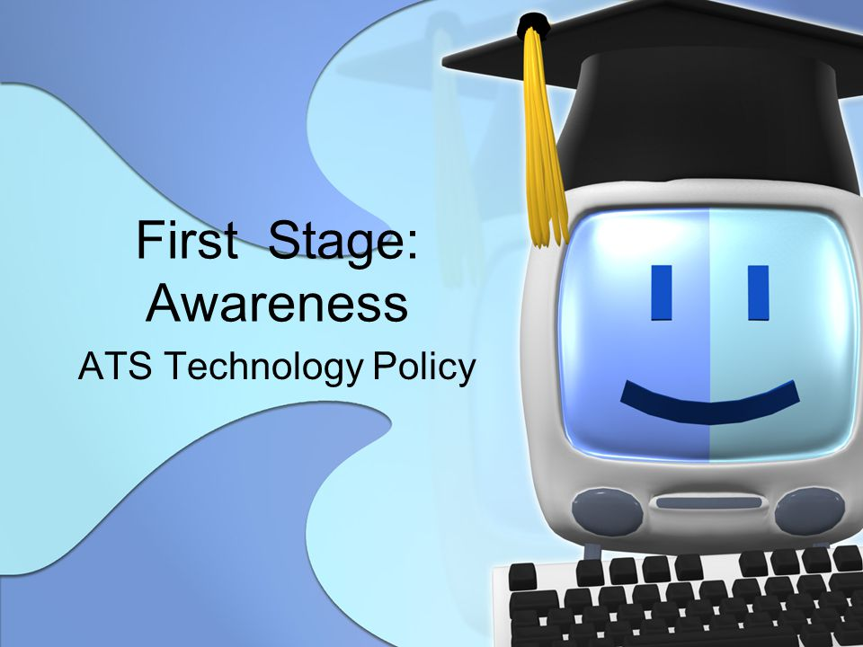 First Stage: Awareness ATS Technology Policy