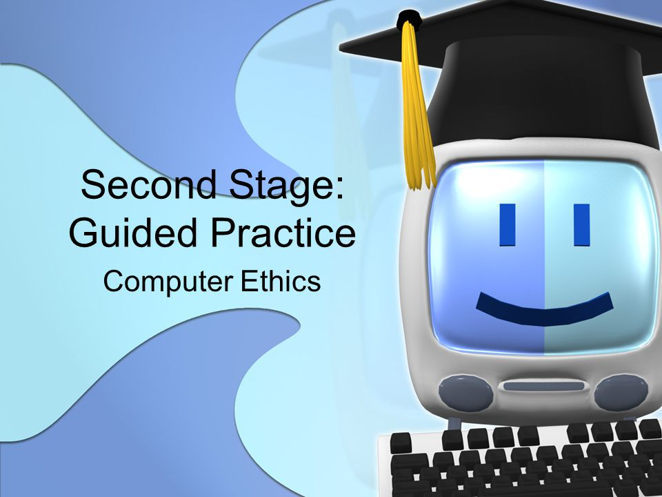 Second Stage: Guided Practice Computer Ethics