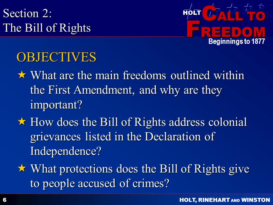 C ALL TO F REEDOM HOLT HOLT, RINEHART AND WINSTON Beginnings to 1877 7 Main Freedoms Outlined in the First Amendment and Their Importance The First Amendment guarantees freedom of religion, press, speech, assembly and the right to petition.