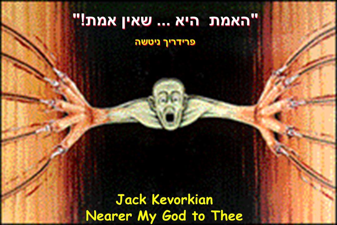 Art--2 Jack Kevorkian Nearer My God to Thee
