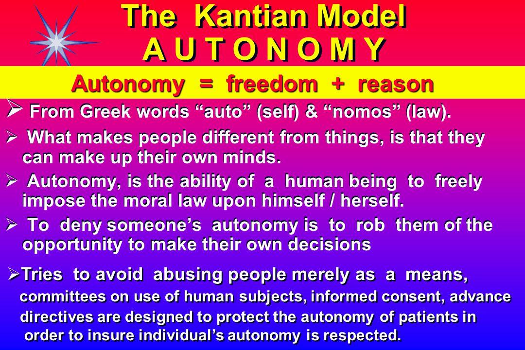 The Kantian Model A U T O N O M Y   From Greek words auto (self) & nomos (law).