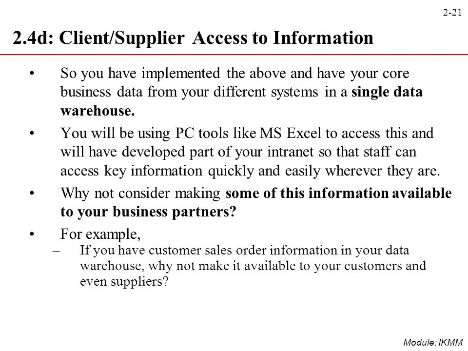 2-21 Module: IKMM 2.4d: Client/Supplier Access to Information So you have implemented the above and have your core business data from your different s