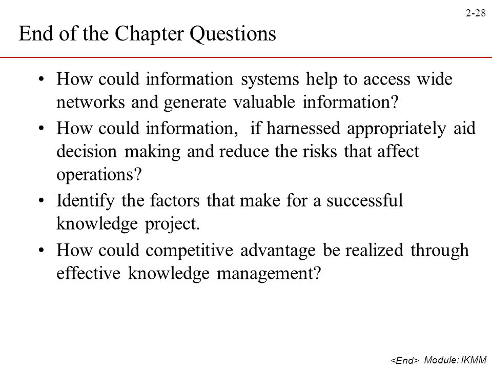 2-28 Module: IKMM How could information systems help to access wide networks and generate valuable information? How could information, if harnessed ap