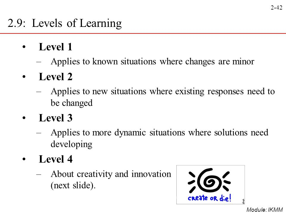 2-42 Module: IKMM Level 1 –Applies to known situations where changes are minor Level 2 –Applies to new situations where existing responses need to be