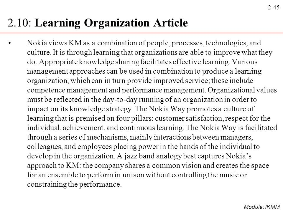 2-45 Module: IKMM Nokia views KM as a combination of people, processes, technologies, and culture. It is through learning that organizations are able