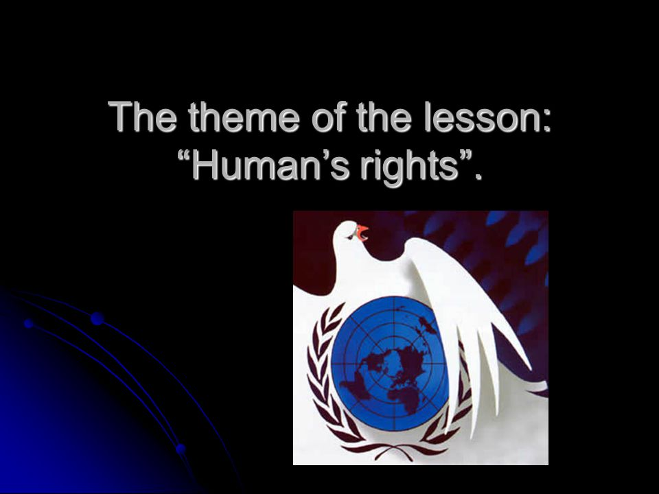 "The theme of the lesson: ""Human's rights""."