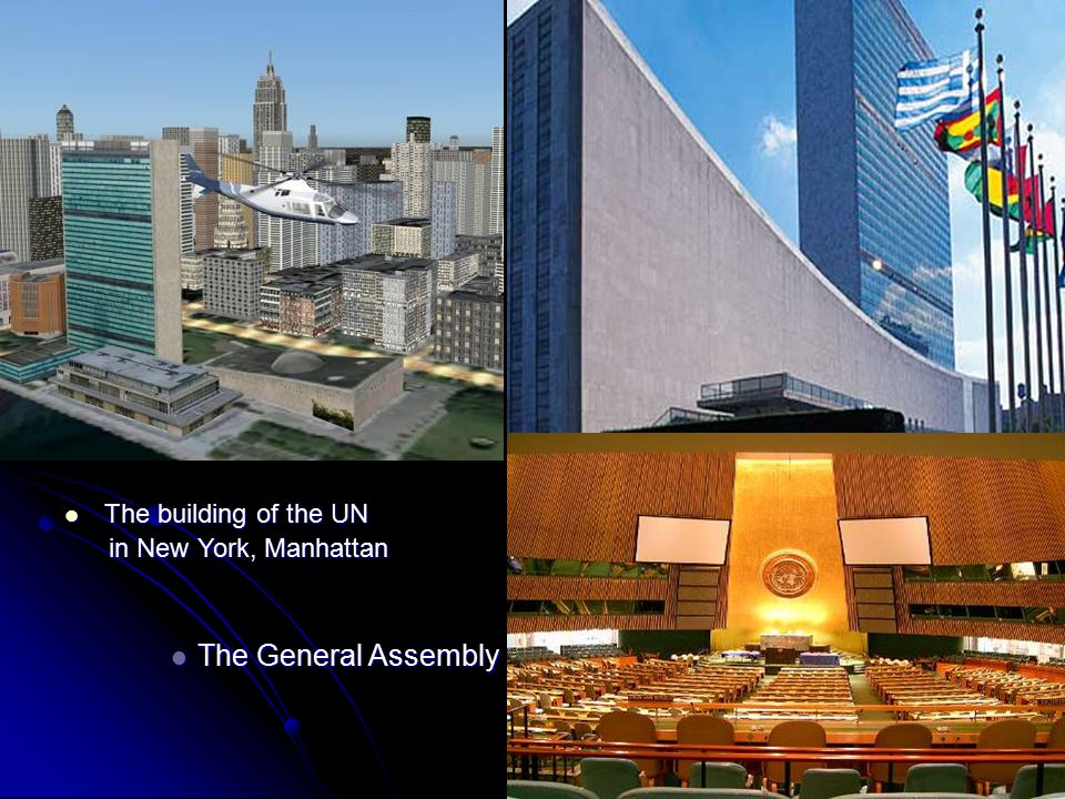 The building of the UN The building of the UN in New York, Manhattan in New York, Manhattan The General Assembly The General Assembly