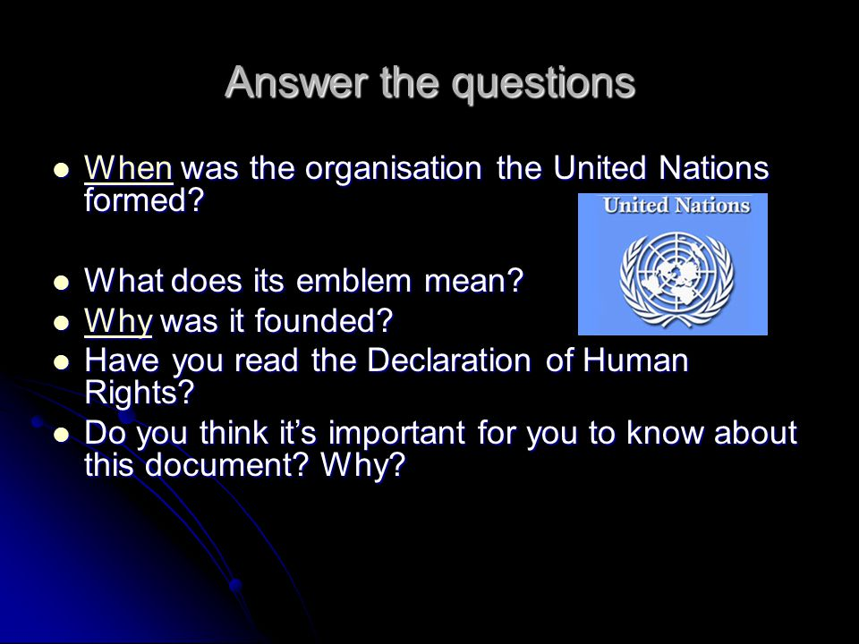 Answer the questions When was the organisation the United Nations formed? When was the organisation the United Nations formed? When What does its embl