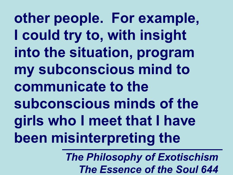 The Philosophy of Exotischism The Essence of the Soul 644 other people. For example, I could try to, with insight into the situation, program my subco
