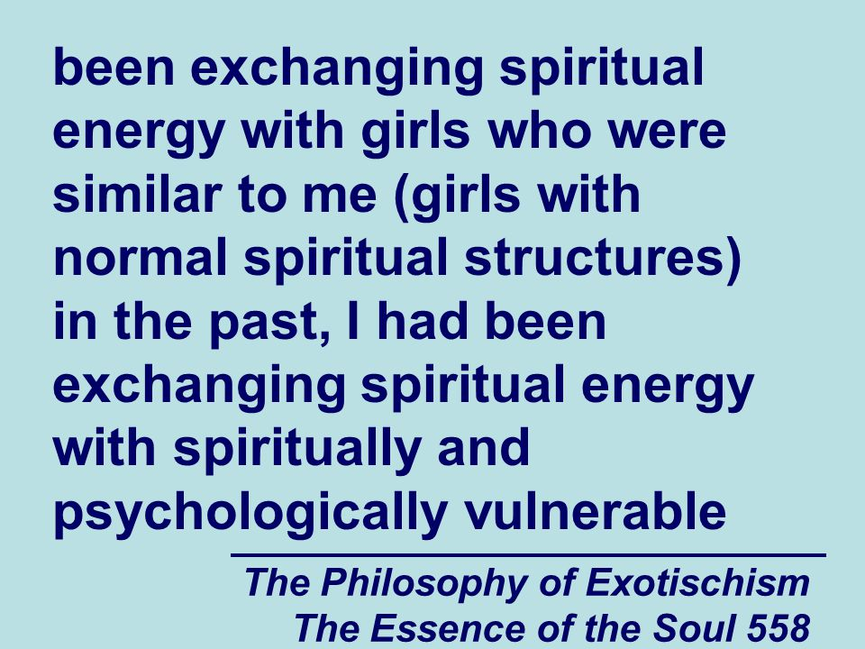 The Philosophy of Exotischism The Essence of the Soul 558 been exchanging spiritual energy with girls who were similar to me (girls with normal spirit