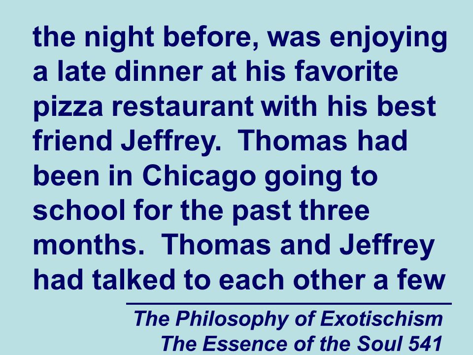 The Philosophy of Exotischism The Essence of the Soul 632 have been when they tried to get close to him when he was in college.
