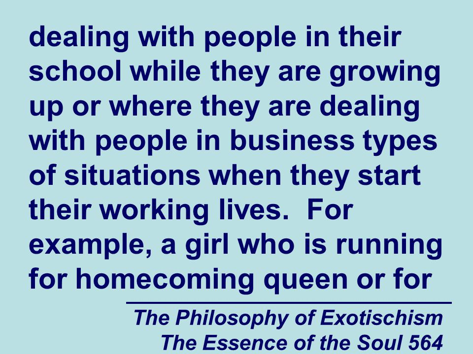 The Philosophy of Exotischism The Essence of the Soul 564 dealing with people in their school while they are growing up or where they are dealing with
