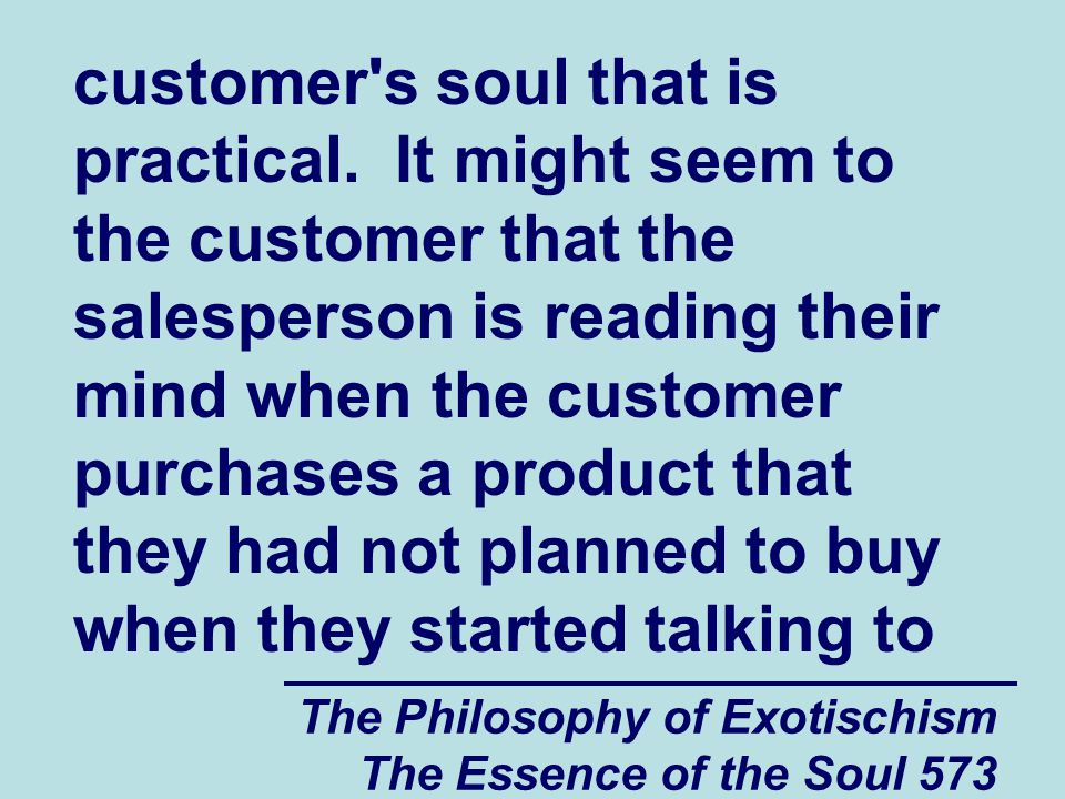 The Philosophy of Exotischism The Essence of the Soul 573 customer's soul that is practical. It might seem to the customer that the salesperson is rea