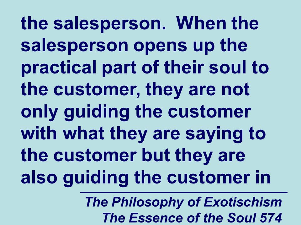 The Philosophy of Exotischism The Essence of the Soul 574 the salesperson. When the salesperson opens up the practical part of their soul to the custo
