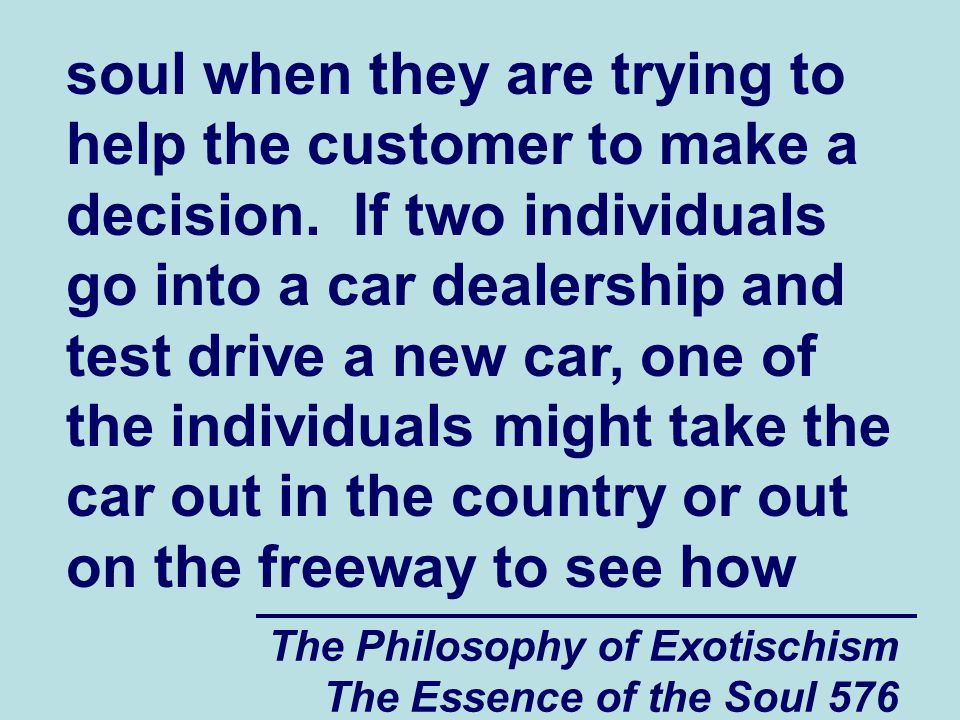 The Philosophy of Exotischism The Essence of the Soul 576 soul when they are trying to help the customer to make a decision. If two individuals go int