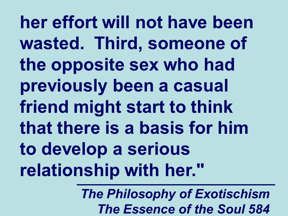 The Philosophy of Exotischism The Essence of the Soul 584 her effort will not have been wasted. Third, someone of the opposite sex who had previously