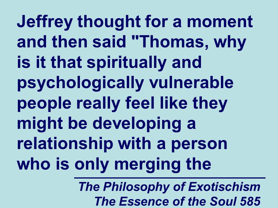 The Philosophy of Exotischism The Essence of the Soul 585 Jeffrey thought for a moment and then said