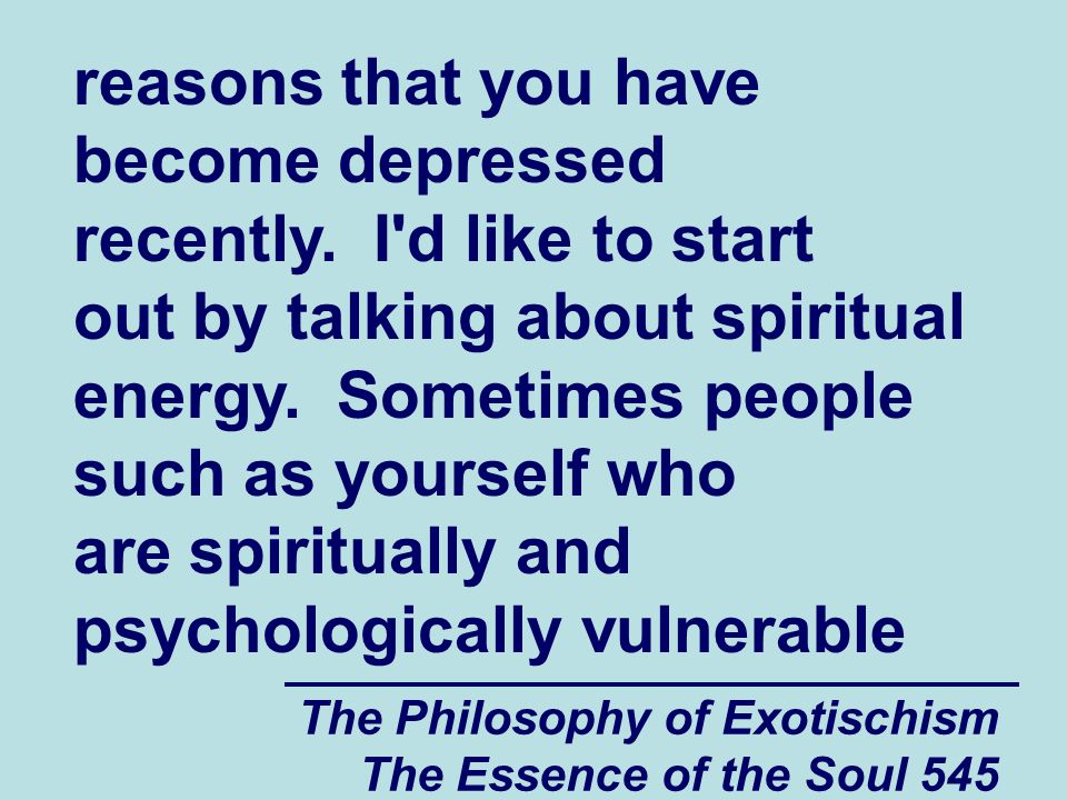 The Philosophy of Exotischism The Essence of the Soul 545 reasons that you have become depressed recently. I'd like to start out by talking about spir