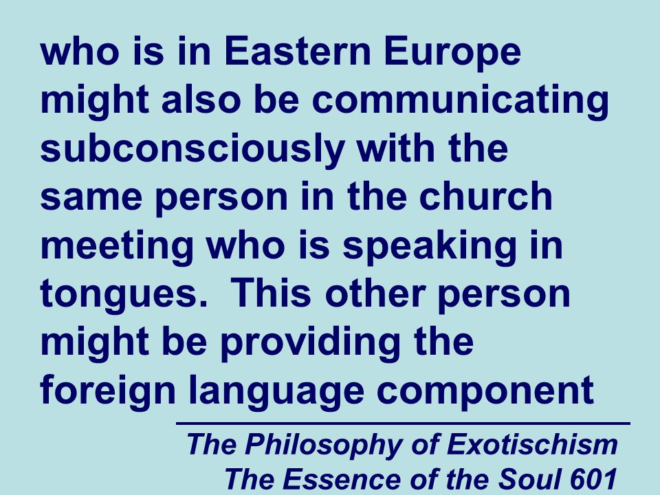 The Philosophy of Exotischism The Essence of the Soul 601 who is in Eastern Europe might also be communicating subconsciously with the same person in