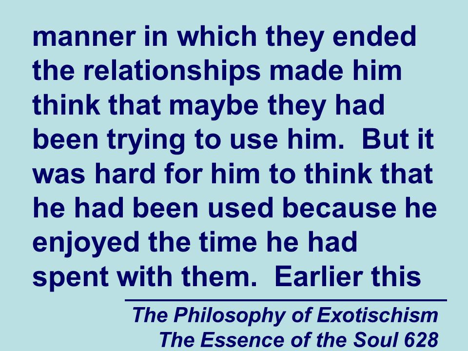 The Philosophy of Exotischism The Essence of the Soul 628 manner in which they ended the relationships made him think that maybe they had been trying